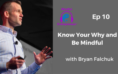 Know Your Why and Be Mindful with Bryan Falchuk