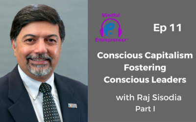 Conscious Capitalism: Fostering Conscious Leaders with Raj Sisodia
