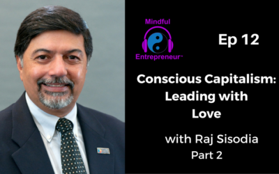 Conscious Capitalism: Leading with Love with Raj Sisodia