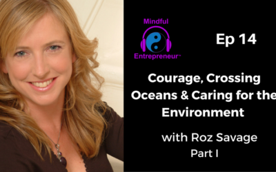 Courage, Crossing Oceans & Caring for the Environment with Roz Savage